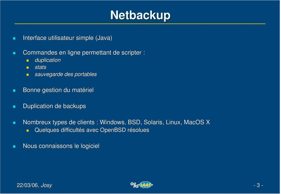 Duplication de backups Nombreux types de clients : Windows, BSD, Solaris,, Linux,