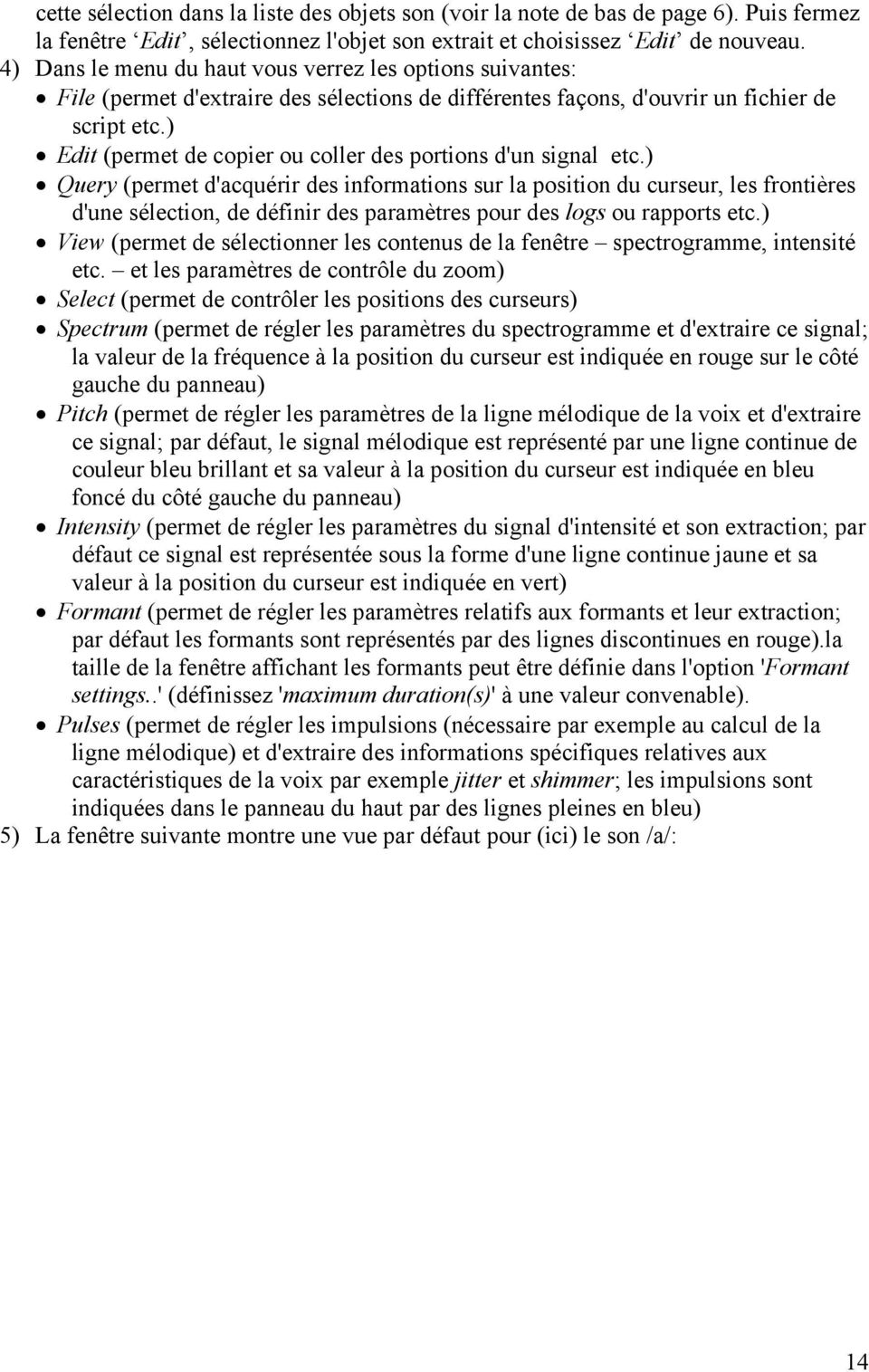 ) Edit (permet de copier ou coller des portions d'un signal etc.