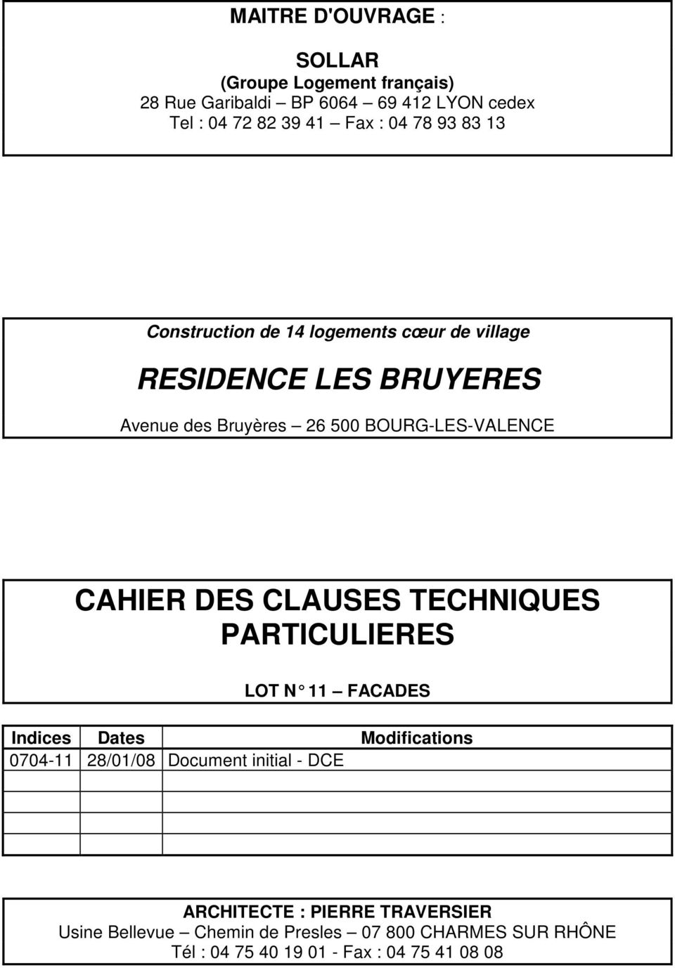CAHIER DES CLAUSES TECHNIQUES PARTICULIERES LOT N 11 FACADES Indices Dates Modifications 0704-11 28/01/08 Document initial -