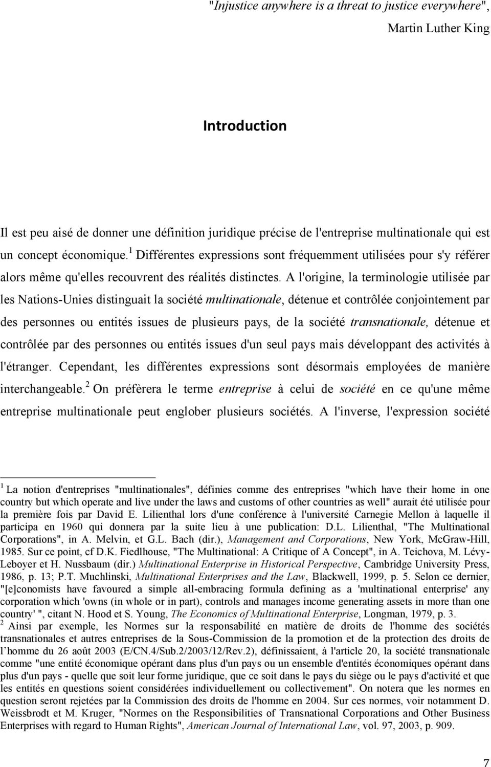 A l'origine, la terminologie utilisée par les Nations-Unies distinguait la société multinationale, détenue et contrôlée conjointement par des personnes ou entités issues de plusieurs pays, de la