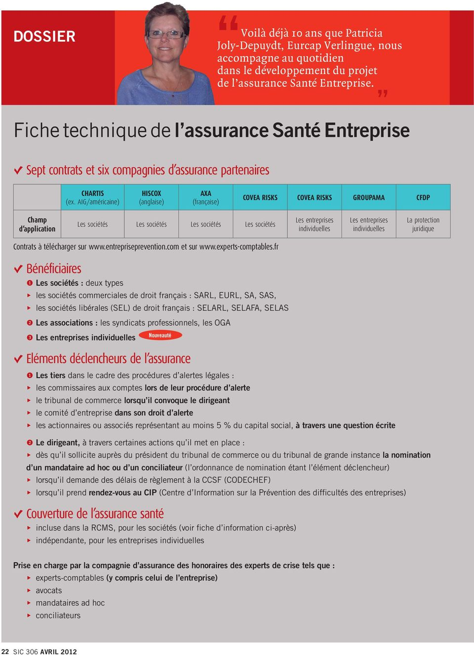 AIG/américaine) HISCOX (anglaise) AXA (française) COVEA RISKS COVEA RISKS GROUPAMA CFDP Champ d application Les sociétés Les sociétés Les sociétés Les sociétés Les entreprises Les entreprises La