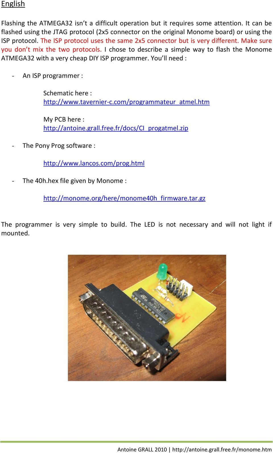 Make sure you don t mix the two protocols. I chose to describe a simple way to flash the Monome ATMEGA32 with a very cheap DIY ISP programmer.