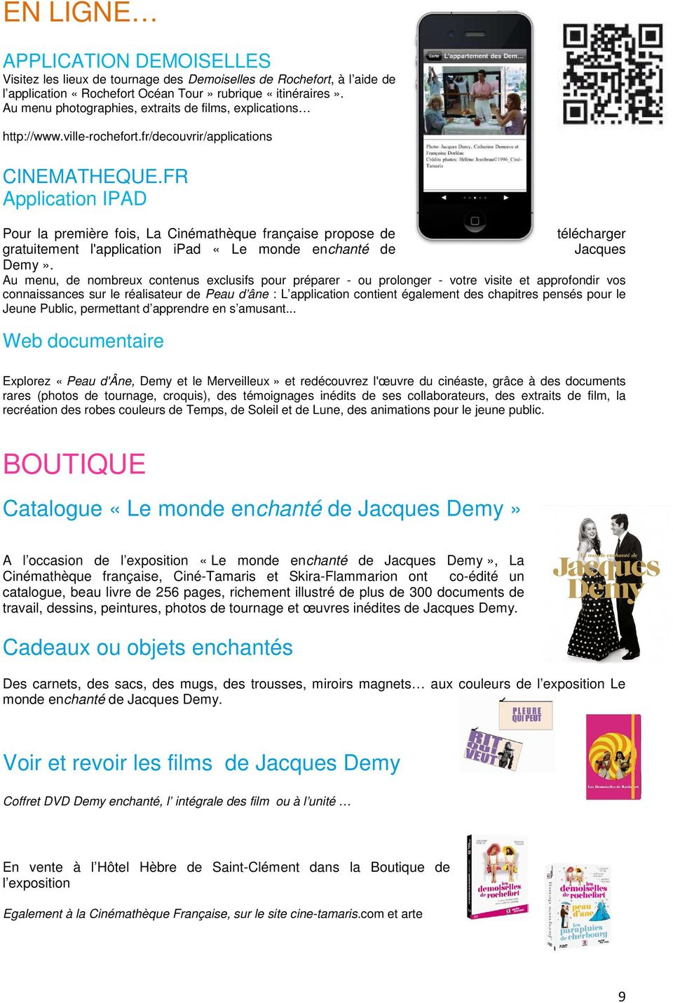 FR Application IPAD Pour la première fois, La Cinémathèque française propose de télécharger gratuitement l'application ipad «Le monde enchanté de Jacques Demy».