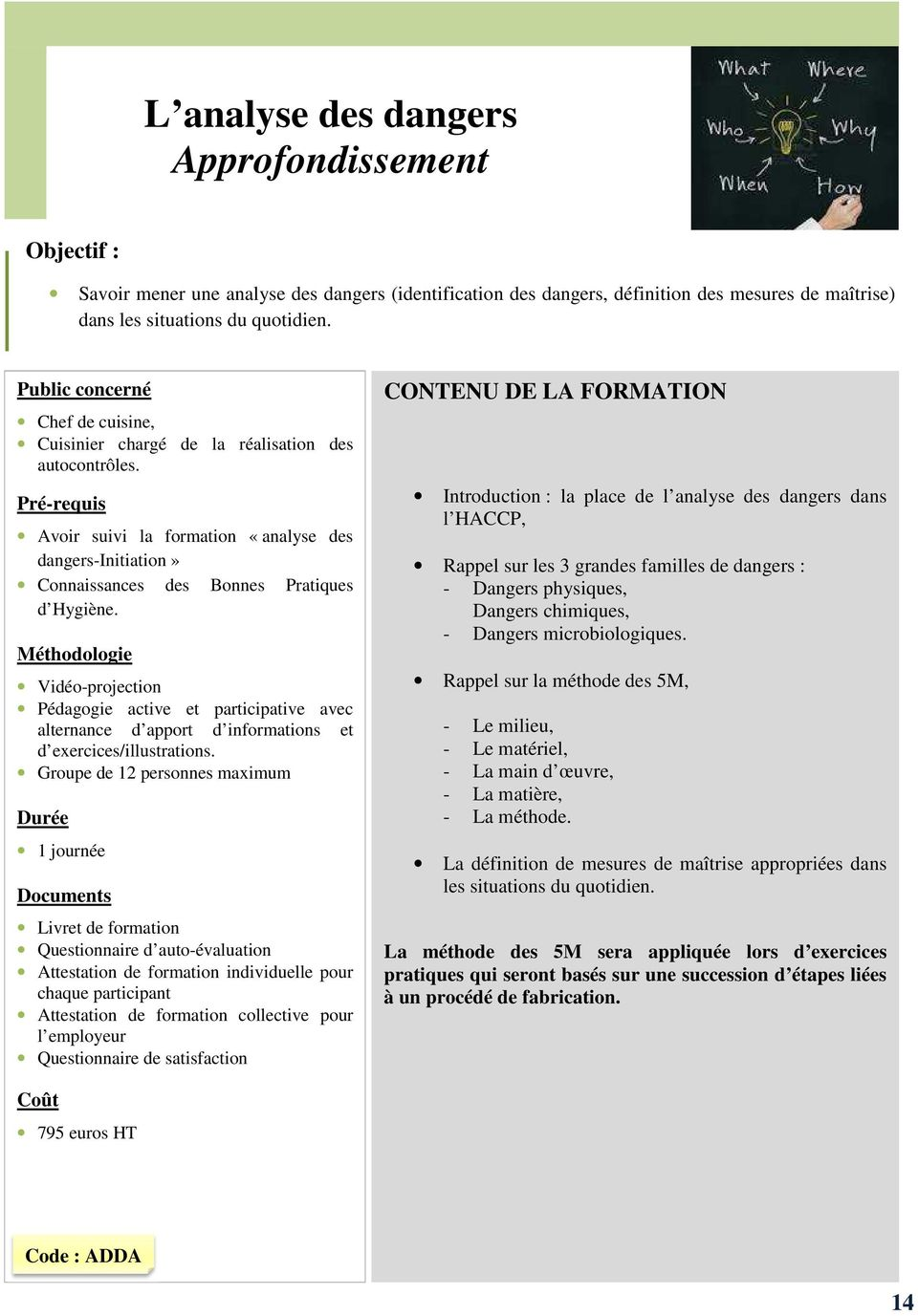 Pédagogie active et participative avec alternance d apport d informations et d exercices/illustrations.