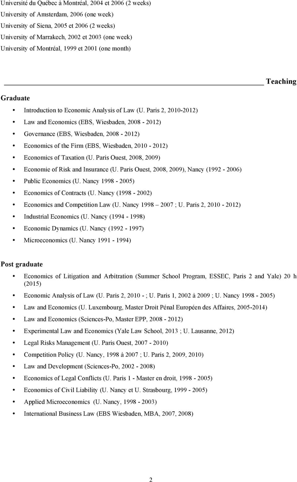 Paris 2, 2010-2012) Law and Economics (EBS, Wiesbaden, 2008-2012) Governance (EBS, Wiesbaden, 2008-2012) Economics of the Firm (EBS, Wiesbaden, 2010-2012) Economics of Taxation (U.
