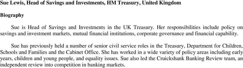 Sue has previously held a number of senior civil service roles in the Treasury, Department for Children, Schools and Families and the Cabinet Office.