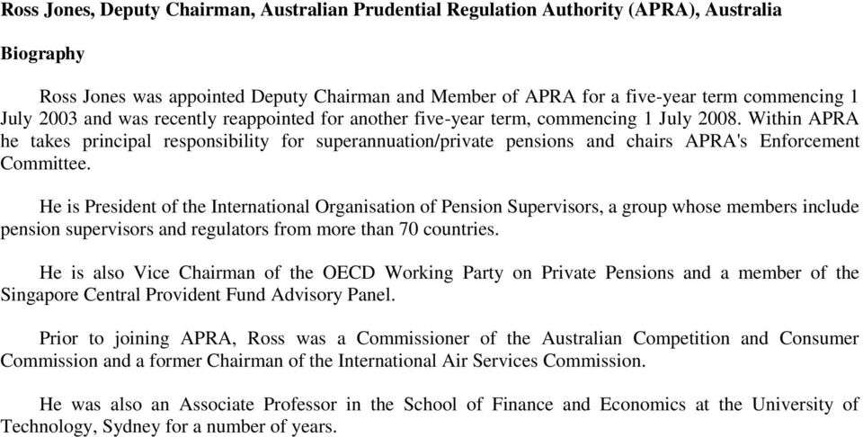 Within APRA he takes principal responsibility for superannuation/private pensions and chairs APRA's Enforcement Committee.