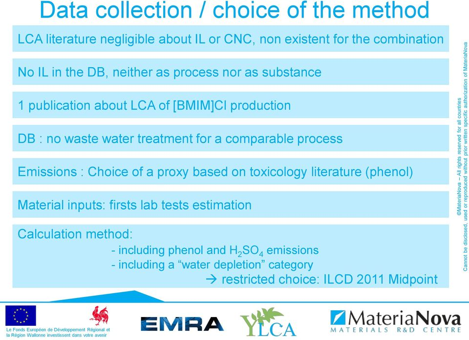 comparable process Emissions : Choice of a proxy based on toxicology literature (phenol) Material inputs: firsts lab tests