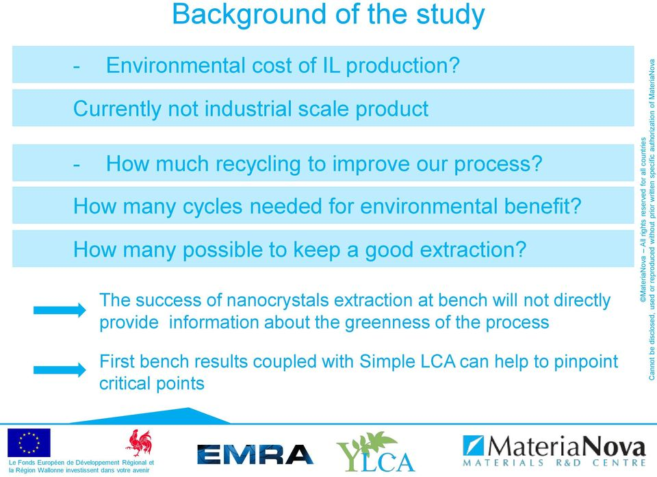 How many cycles needed for environmental benefit? How many possible to keep a good extraction?