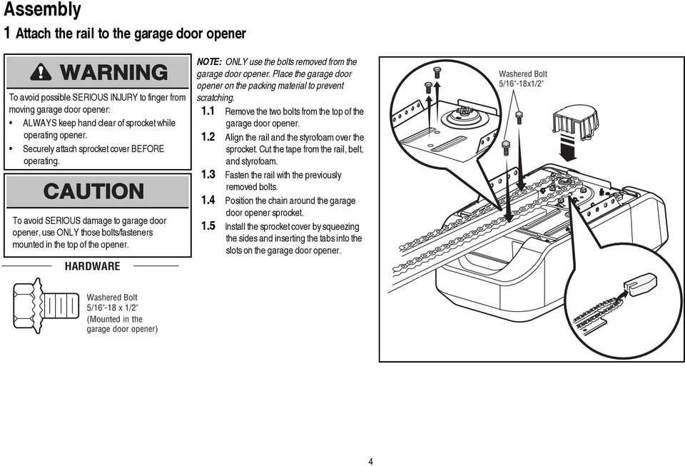 HARDWARE NOTE: ONLY use the bolts removed from the garage door opener. Place the garage door opener on the packing material to prevent scratching. 1.
