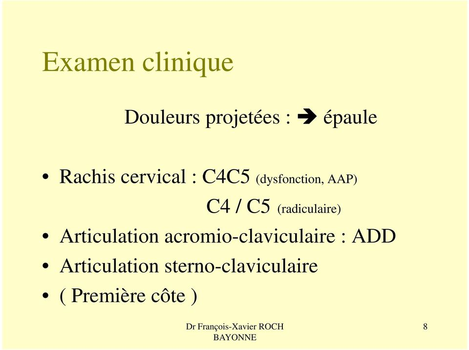 (radiculaire) Articulation acromio-claviculaire :