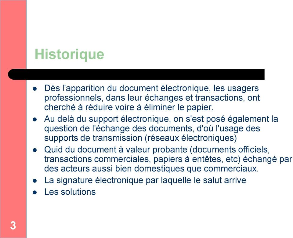 Au delà du support électronique, on s'est posé également la question de l'échange des documents, d'où l'usage des supports de transmission