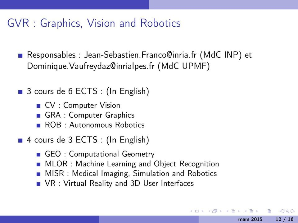 fr (MdC UPMF) 3 cours de 6 ECTS : (In English) CV : Computer Vision GRA : Computer Graphics ROB : Autonomous