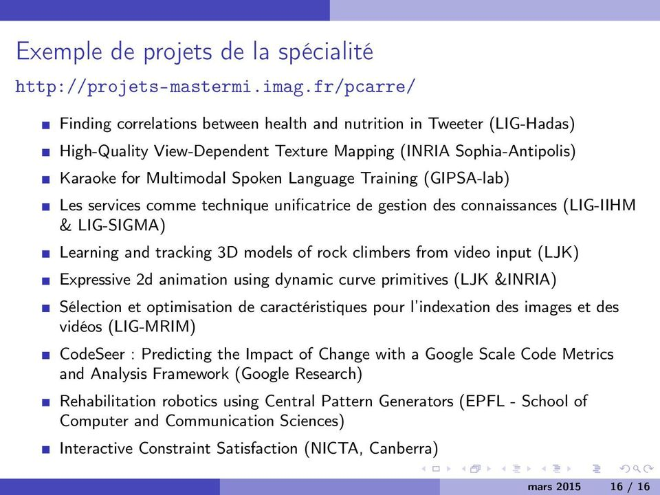 Training (GIPSA-lab) Les services comme technique unificatrice de gestion des connaissances (LIG-IIHM & LIG-SIGMA) Learning and tracking 3D models of rock climbers from video input (LJK) Expressive