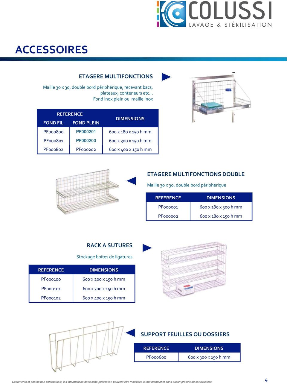 MULTIFONCTIONS DOUBLE Maille 30 x 30, double bord périphérique PF000001 PF000002 600 x 180 x 300 h mm 600 x 180 x 150 h mm RACK A SUTURES Stockage