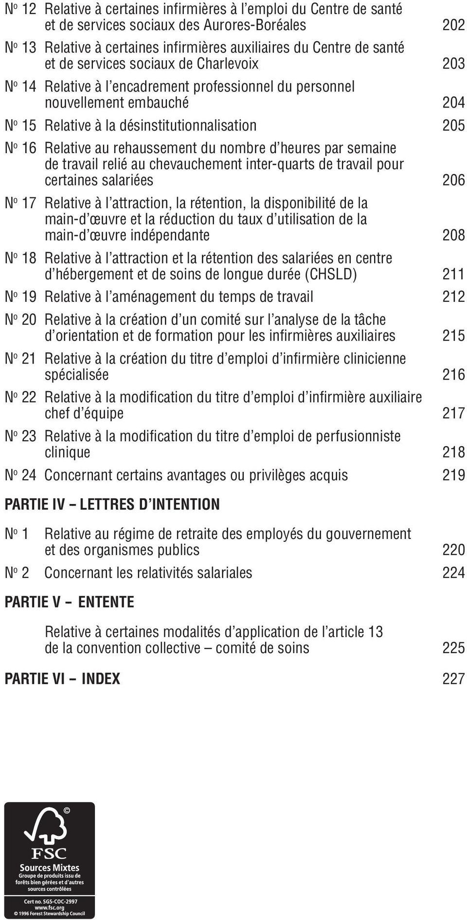 heures par semaine de travail relié chevchement inter-quarts de travail pour certaines salariées 206 N o 17 Relative à l attraction, la rétention, la disponibilité de la main-d œuvre et la réduction