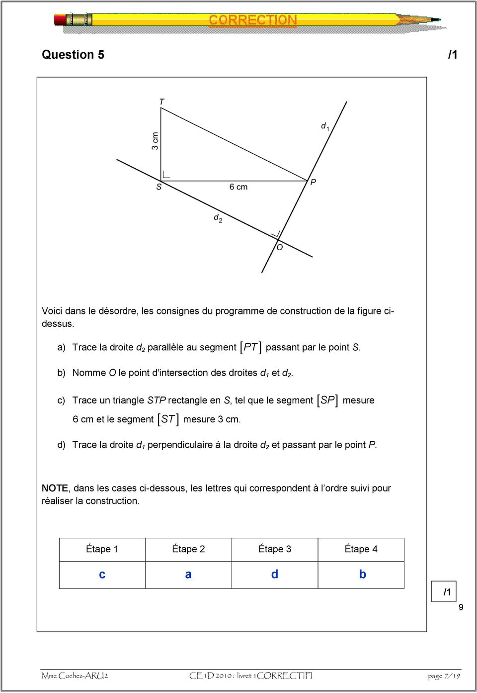c) Trace un triangle STP rectangle en S, tel que le segment SP mesure 6 cm et le segment ST mesure cm.