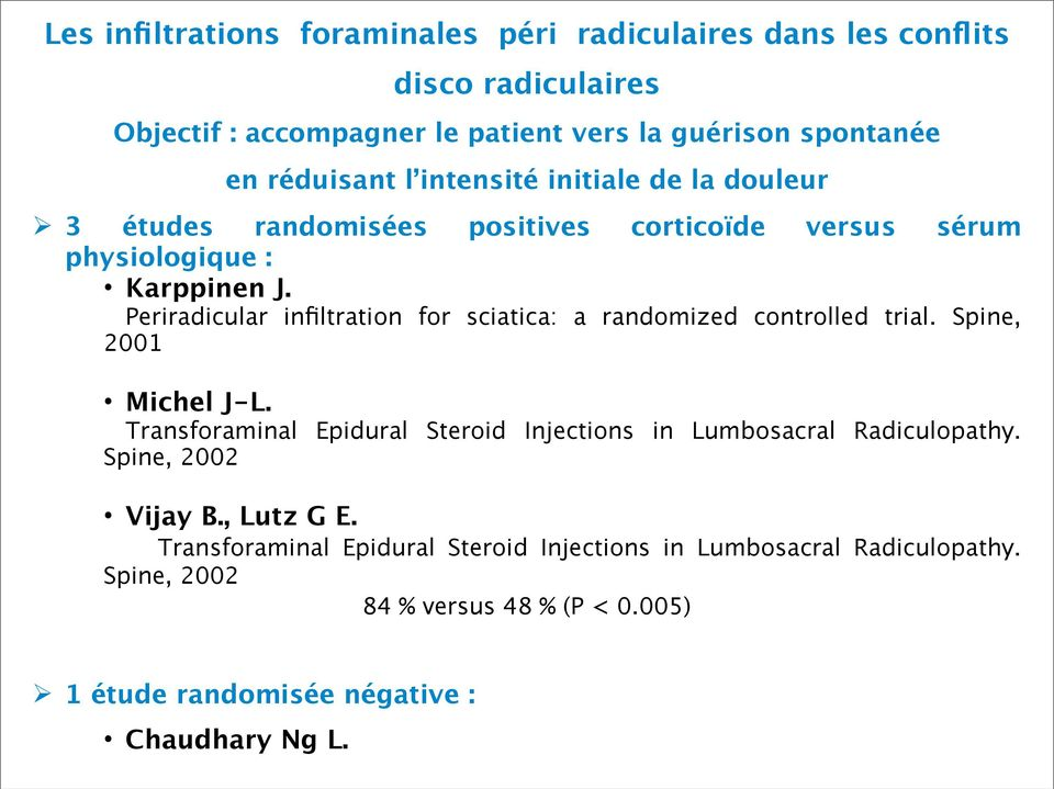 Periradicular infiltration for sciatica: a randomized controlled trial. Spine, 2001 Michel J-L.
