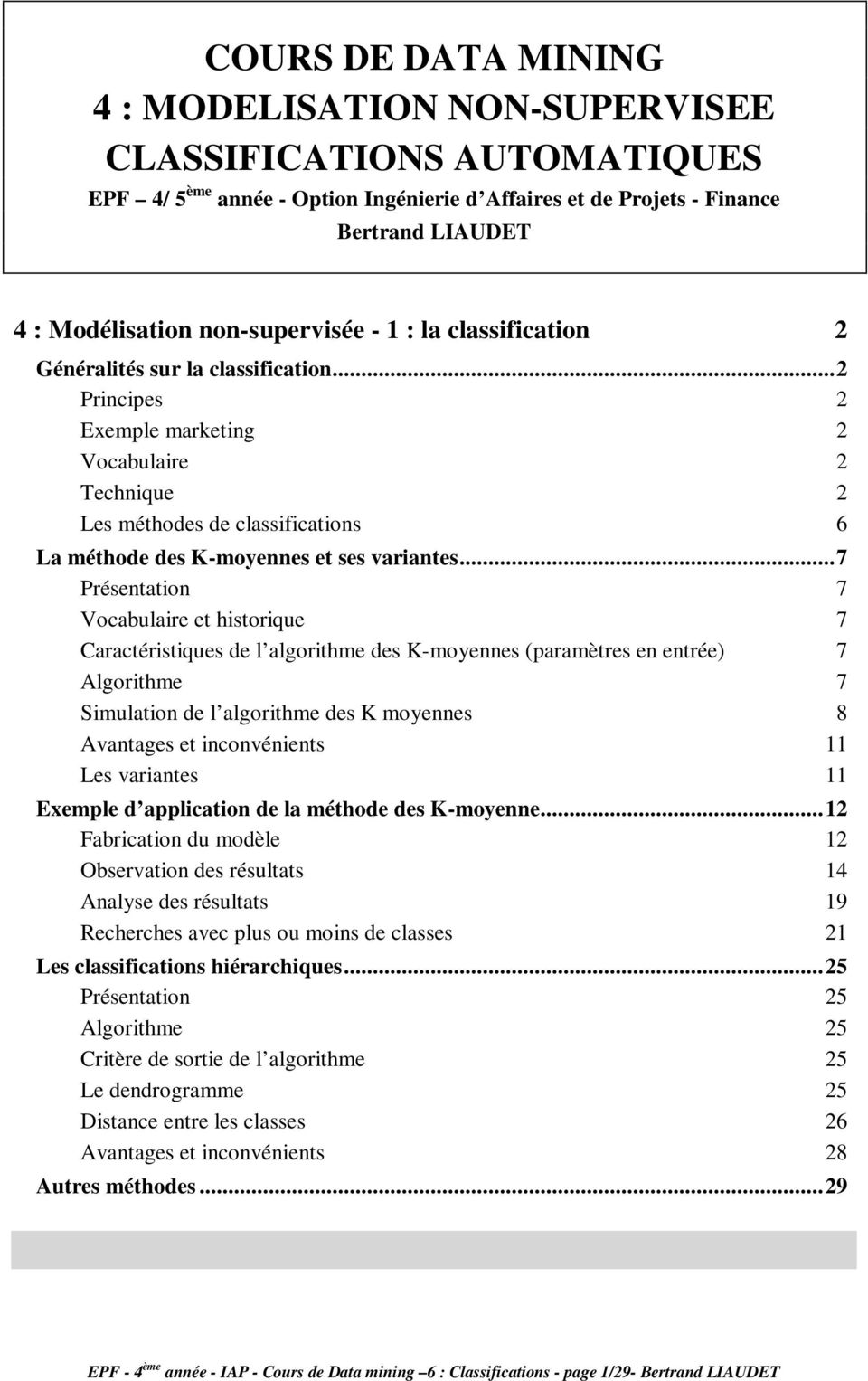 ..2 Principes 2 Exemple marketing 2 Vocabulaire 2 Technique 2 Les méthodes de classifications 6 La méthode des K-moyennes et ses variantes.
