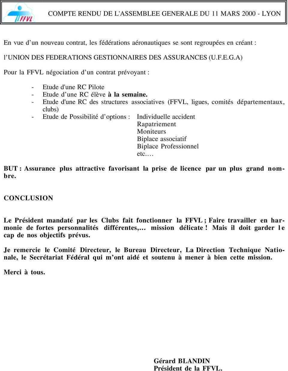- Etude d'une RC des structures associatives (FFVL, ligues, comités départementaux, clubs) - Etude de Possibilité d options : Individuelle accident Rapatriement Moniteurs Biplace associatif Biplace