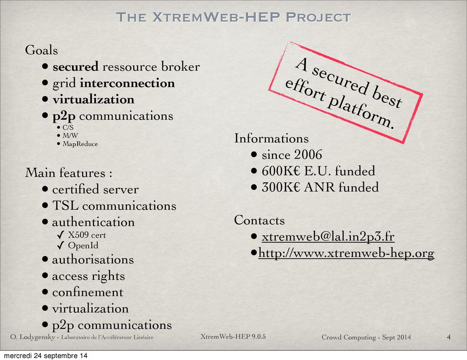 p2p communications A secured best effort platform. Informations since 2006 600K E.U. funded 300K ANR funded Contacts xtremweb@lal.