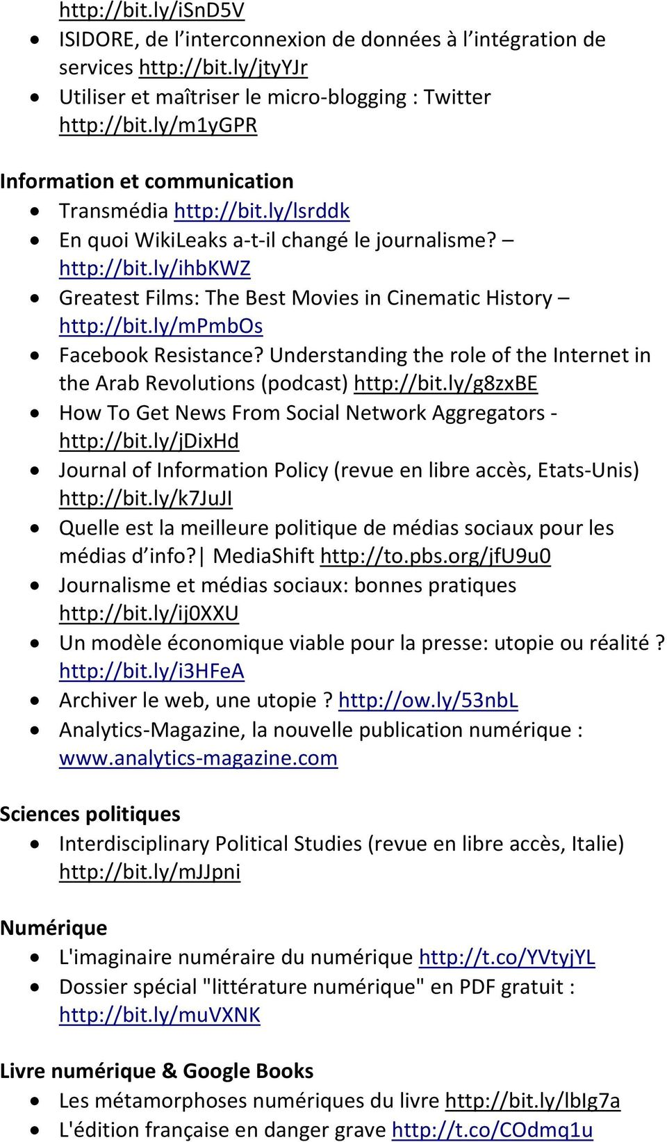 ly/mpmbos Facebook Resistance? Understanding the role of the Internet in the Arab Revolutions (podcast) http://bit.ly/g8zxbe How To Get News From Social Network Aggregators http://bit.