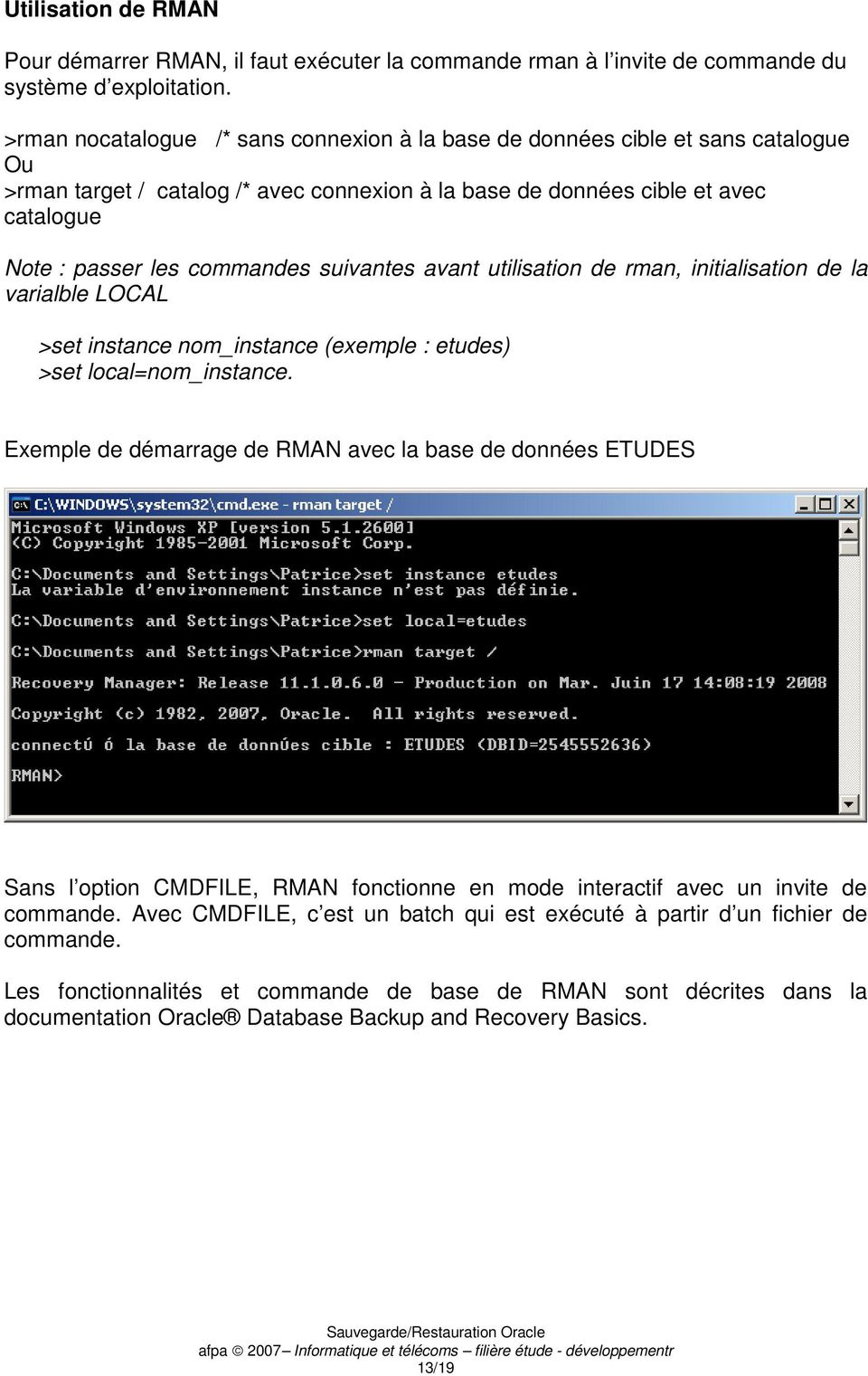 utilisation de rman, initialisation de la varialble LOCAL >set instance nom_instance (exemple : etudes) >set local=nom_instance.