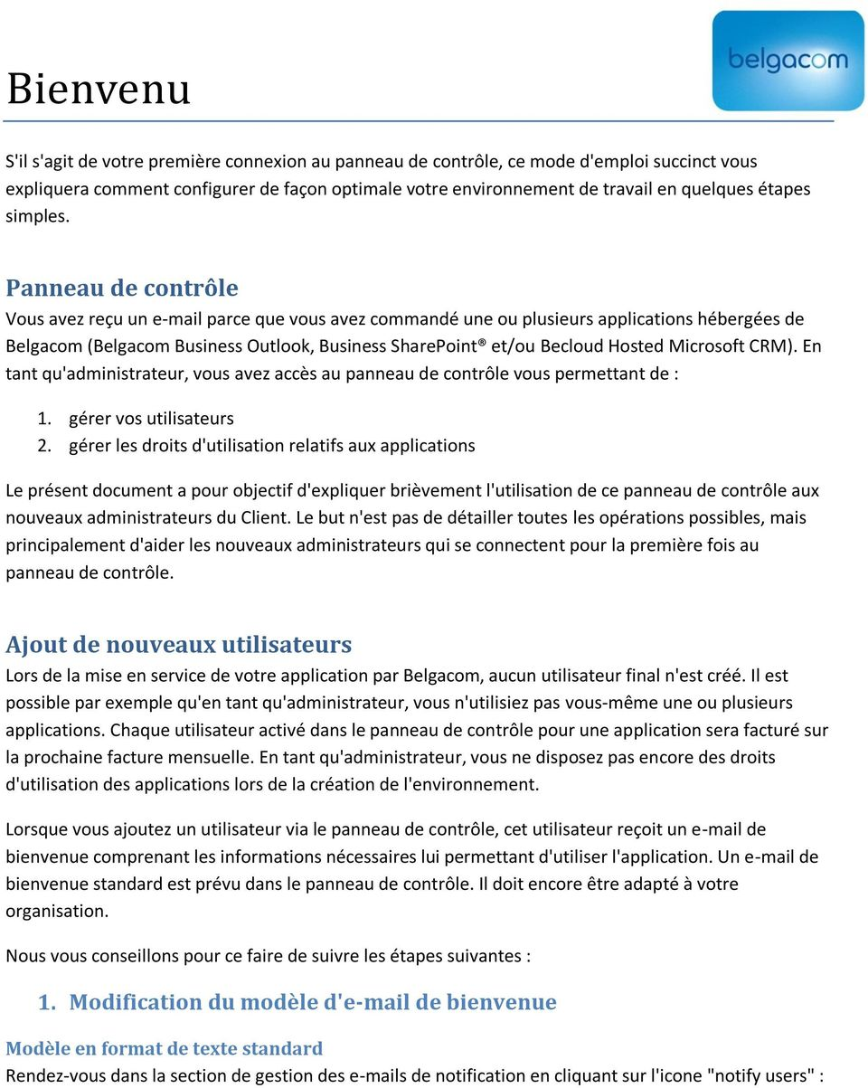 Panneau de contrôle Vous avez reçu un e-mail parce que vous avez commandé une ou plusieurs applications hébergées de Belgacom (Belgacom Business Outlook, Business SharePoint et/ou Becloud Hosted