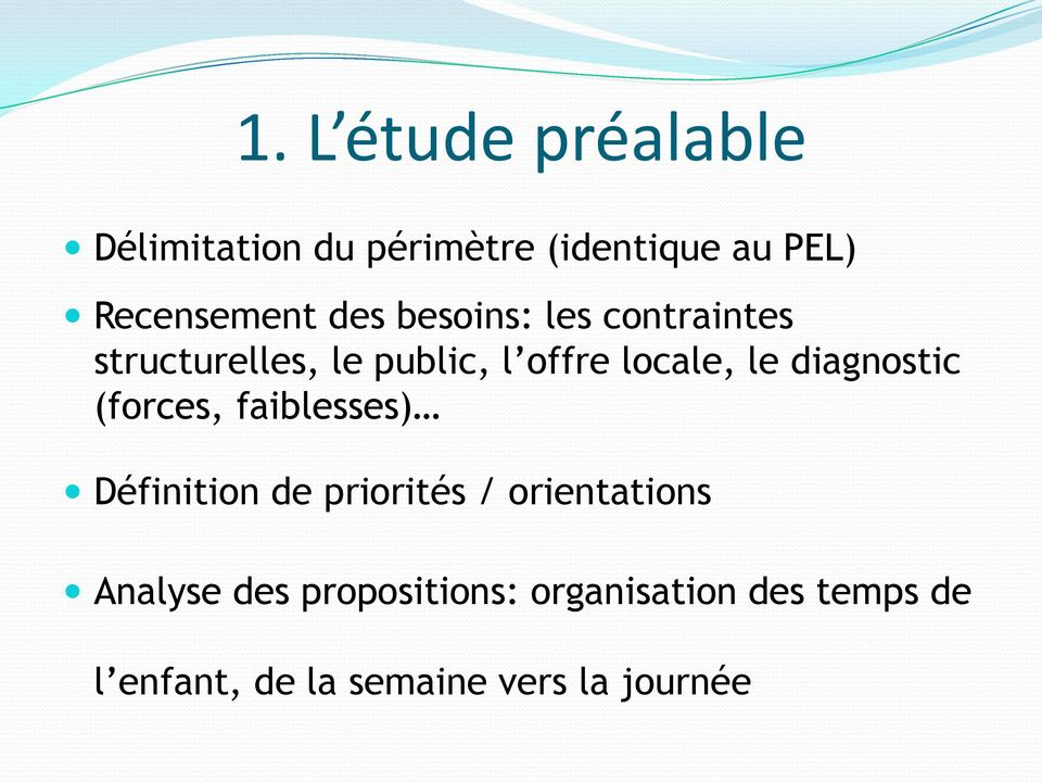 diagnostic (forces, faiblesses) Définition de priorités / orientations Analyse