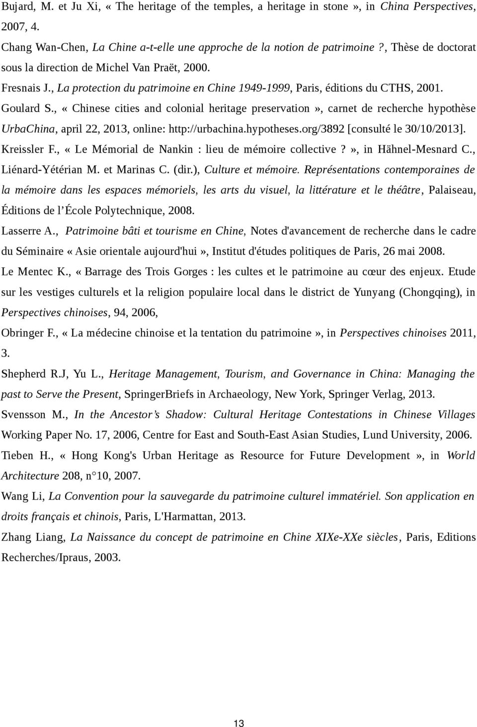 , «Chinese cities and colonial heritage preservation», carnet de recherche hypothèse UrbaChina, april 22, 2013, online: http://urbachina.hypotheses.org/3892 [consulté le 30/10/2013]. Kreissler F.