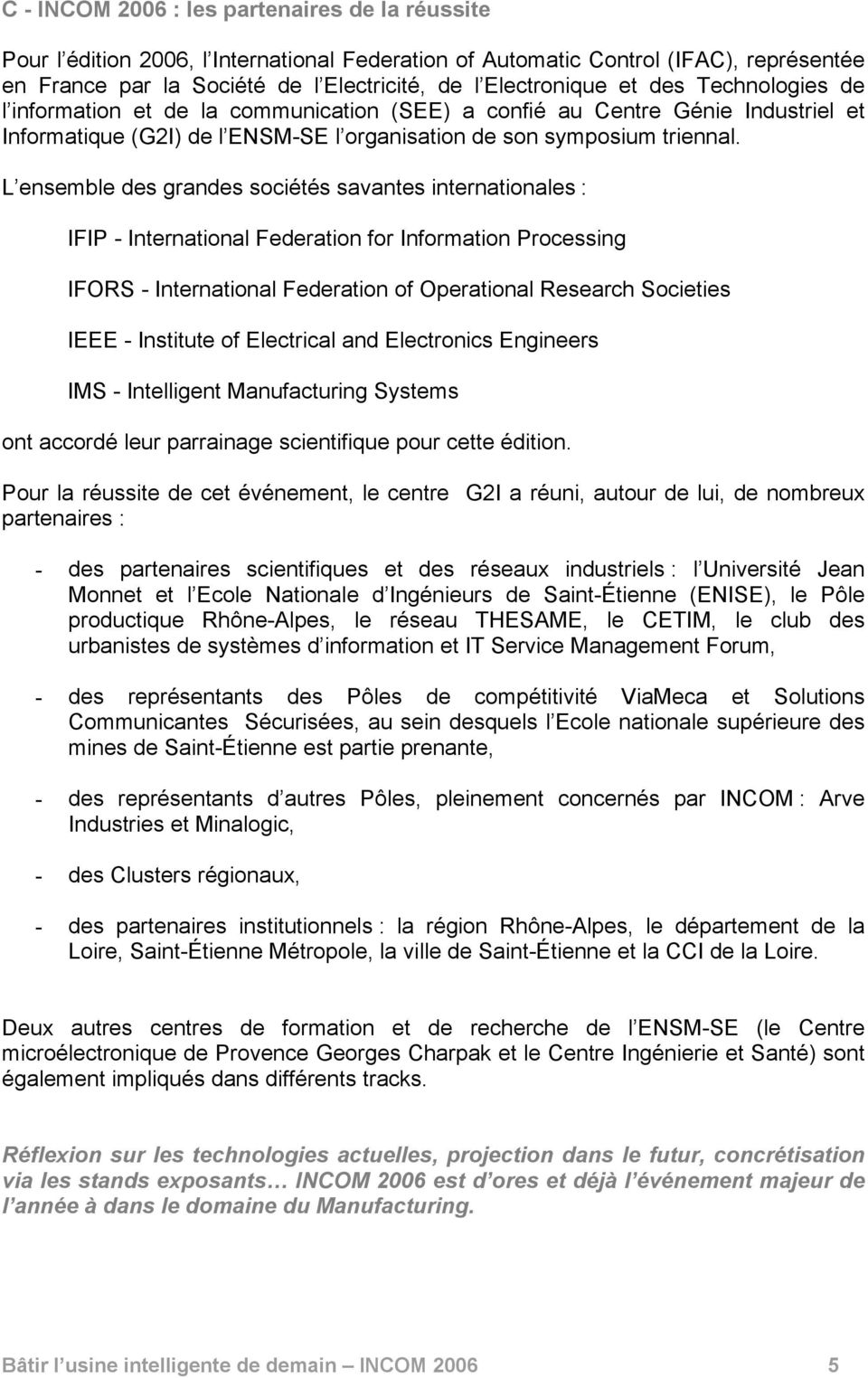 L ensemble des grandes sociétés savantes internationales : IFIP - International Federation for Information Processing IFORS - International Federation of Operational Research Societies IEEE -