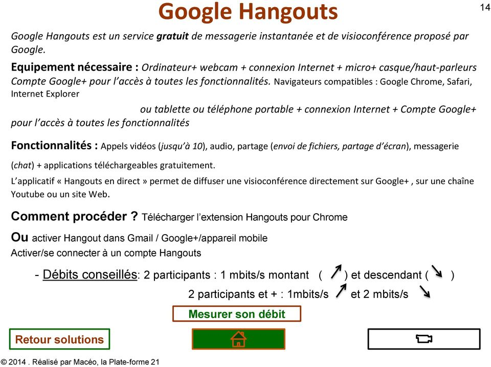Navigateurs compatibles : Google Chrome, Safari, Internet Explorer ou tablette ou téléphone portable + connexion Internet + Compte Google+ pour l accès à toutes les fonctionnalités Fonctionnalités :