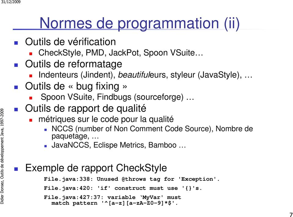 NCCS (number of Non Comment Code Source), Nombre de paquetage, JavaNCCS, Eclispe Metrics, Bamboo Exemple de rapport CheckStyle File.