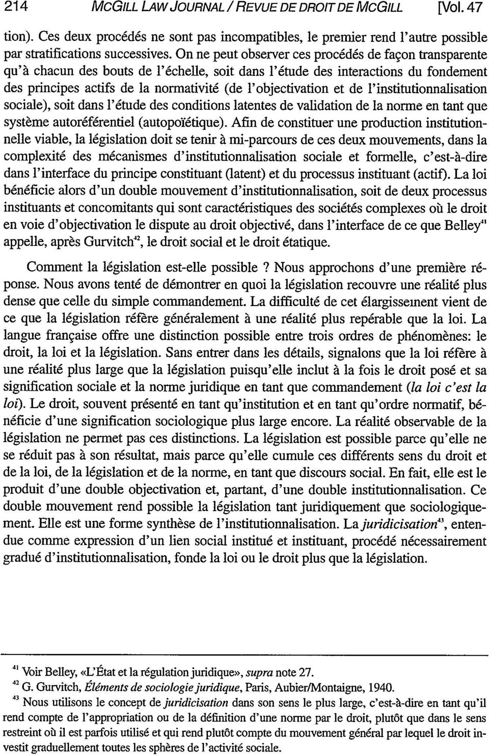 et de l'institutionnalisation sociale), soit dans l'6tude des conditions latentes de validation de la norme en tant que syst~me autor6f6rentiel (autopoi6tique).
