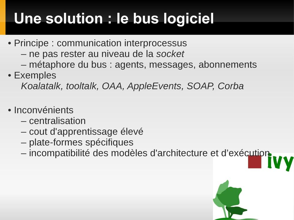 tooltalk, OAA, AppleEvents, SOAP, Corba Inconvénients centralisation cout