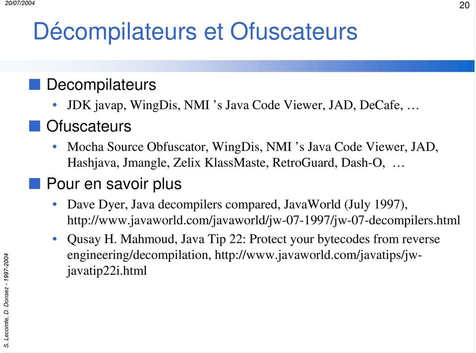 Dyer, Java decompilers compared, JavaWorld (July 1997), http://www.javaworld.com/javaworld/jw-07-1997/jw-07-decompilers.html Qusay H.