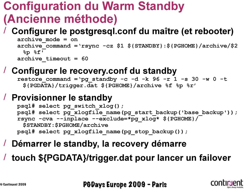 conf du standby restore_command = pg_standby -c -d -k 96 -r 1 -s 30 -w 0 -t ${PGDATA}/trigger.