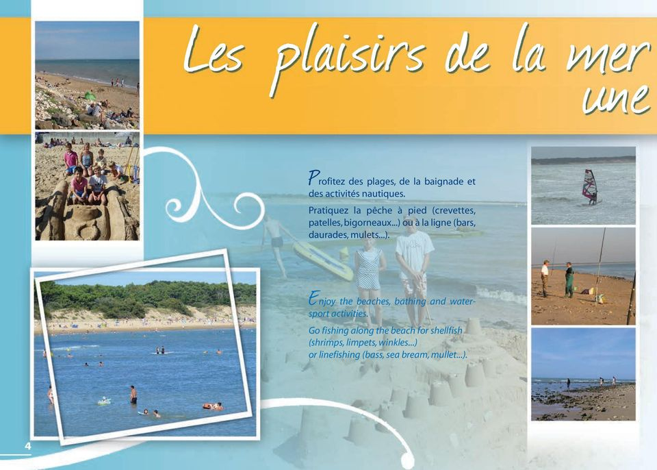 ..) ou à la ligne (bars, daurades, mulets...). Enjoy the beaches, bathing and watersport activities.