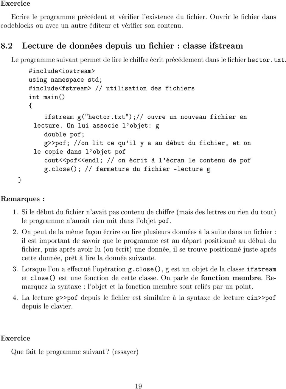 "Remarques : #include<iostream> #include<fstream> // utilisation des fichiers int main() ifstream g(""hector.txt"");// ouvre un nouveau fichier en lecture."
