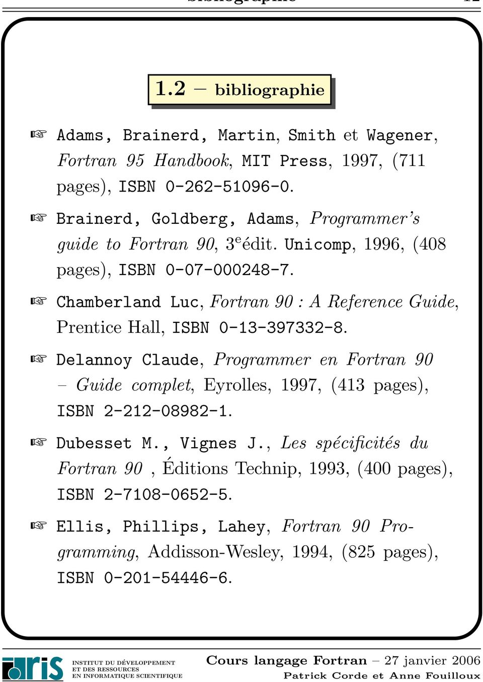 Chamberland Luc, Fortran 90 : A Reference Guide, Prentice Hall, ISBN 0-13-397332-8.