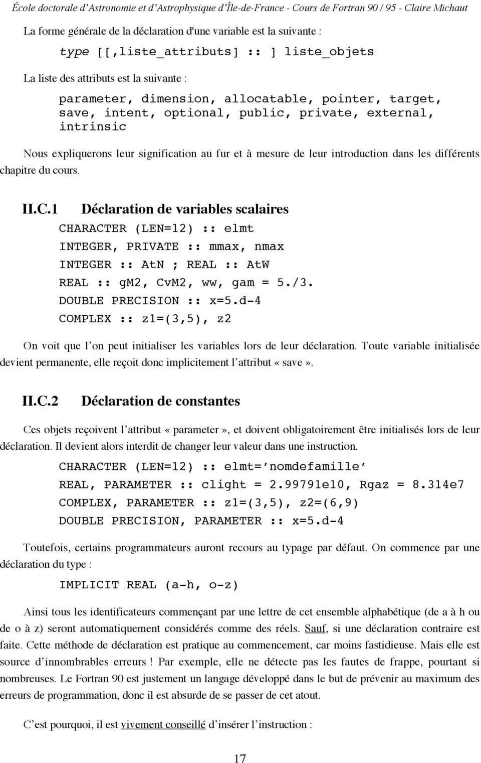 1 Déclaration de variables scalaires CHARACTER (LEN=12) :: elmt INTEGER, PRIVATE :: mmax, nmax INTEGER :: AtN ; REAL :: AtW REAL :: gm2, CvM2, ww, gam = 5./3. DOUBLE PRECISION :: x=5.