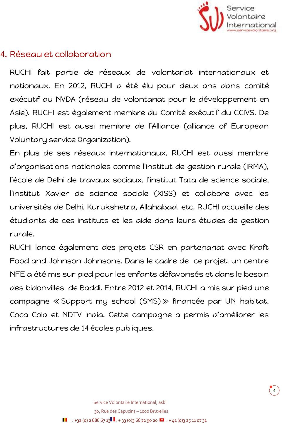 De plus, RUCHI est aussi membre de l Alliance (alliance of European Voluntary service Organization).