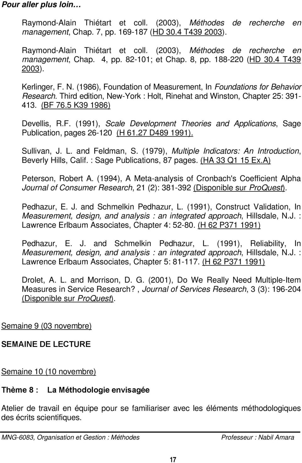 Third edition, New-York : Holt, Rinehat and Winston, Chapter 25: 391-413. (BF 76.5 K39 1986) Devellis, R.F. (1991), Scale Development Theories and Applications, Sage Publication, pages 26-120 (H 61.