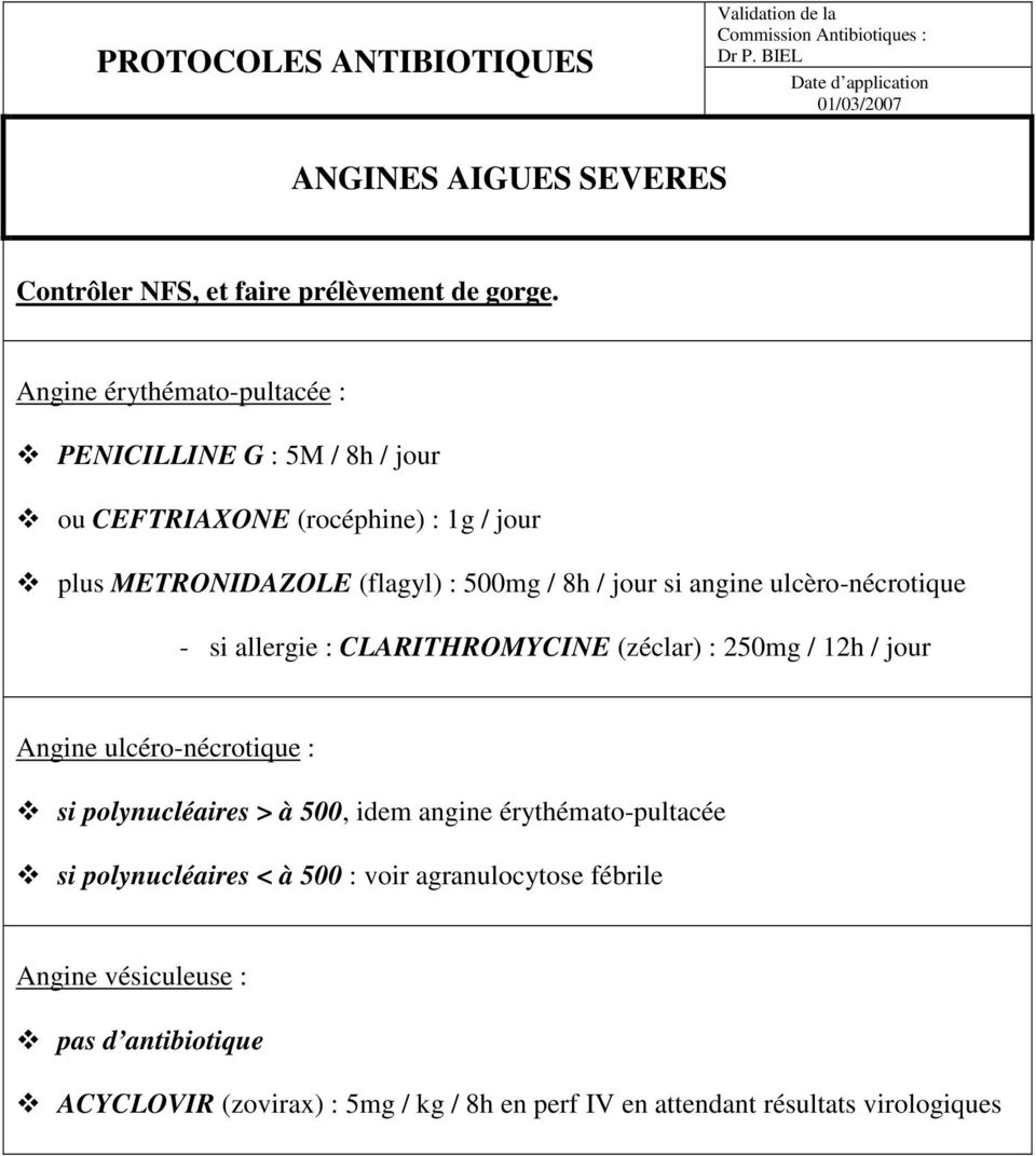 application plus METRONIDAZOLE (flagyl) : 500mg / 8h / jour si angine ulcèro-nécrotique - si allergie : CLARITHROMYCINE (zéclar) : 250mg / 12h / jour Angine