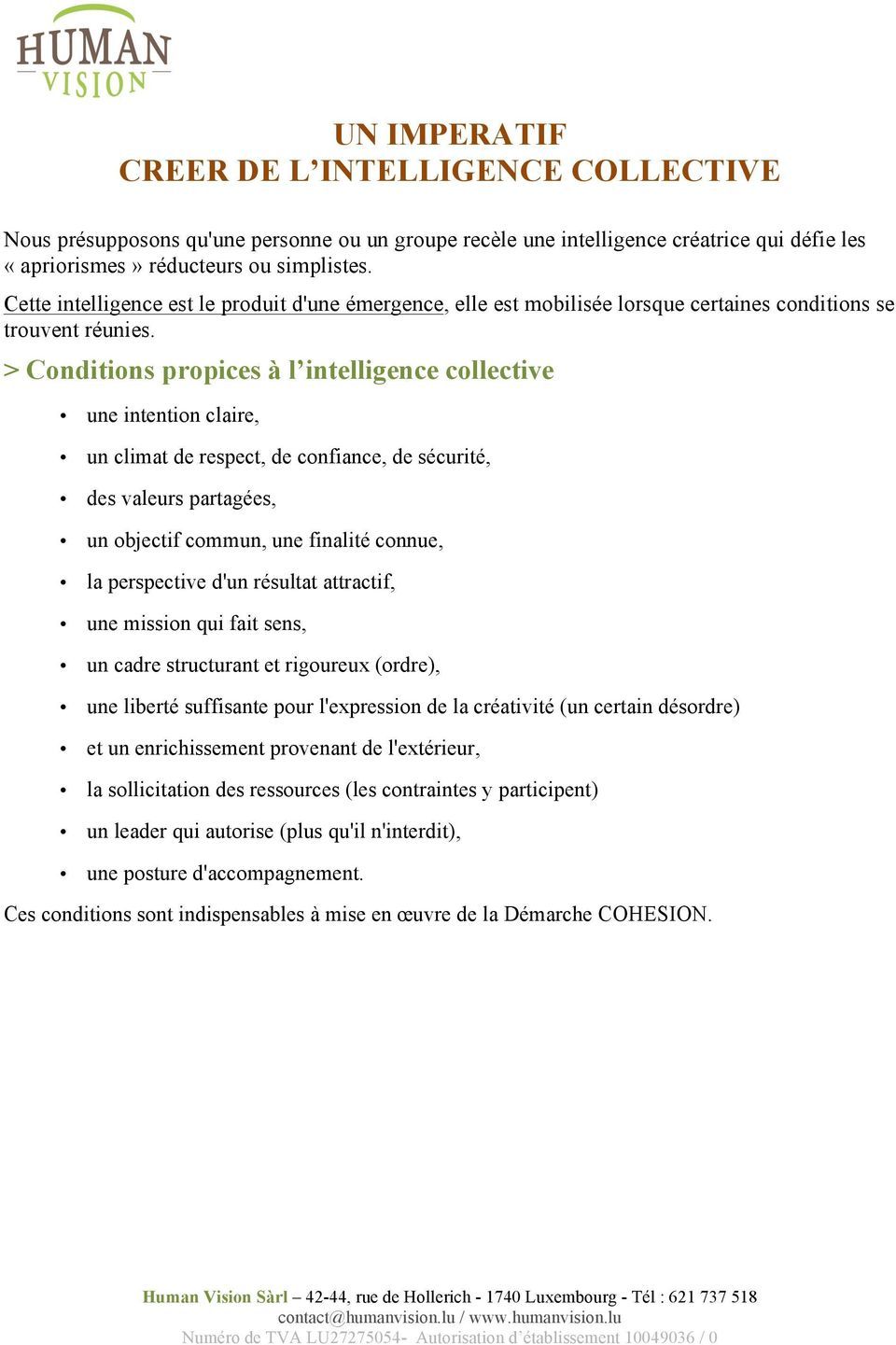 > Conditions propices à l intelligence collective une intention claire, un climat de respect, de confiance, de sécurité, des valeurs partagées, un objectif commun, une finalité connue, la perspective