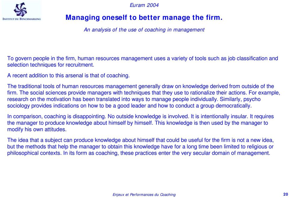 A recent addition to this arsenal is that of coaching. The traditional tools of human resources management generally draw on knowledge derived from outside of the firm.