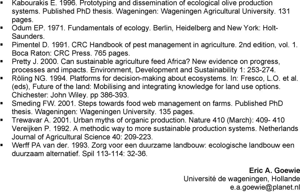 Pretty J. 2000. Can sustainable agriculture feed Africa? New evidence on progress, processes and impacts. Environment, Development and Sustainability 1: 253-274. Röling NG. 1994.