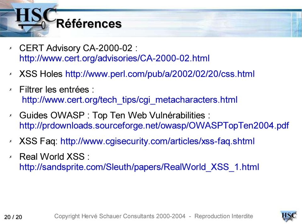 html Guides OWASP : Top Ten Web Vulnérabilities : http://prdownloads.sourceforge.net/owasp/owasptopten2004.