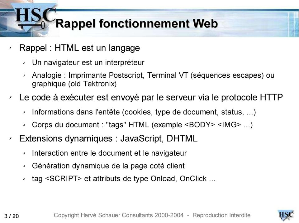 "l'entête (cookies, type de document, status,...) Corps du document : ""tags"" HTML (exemple <BODY> <IMG>."