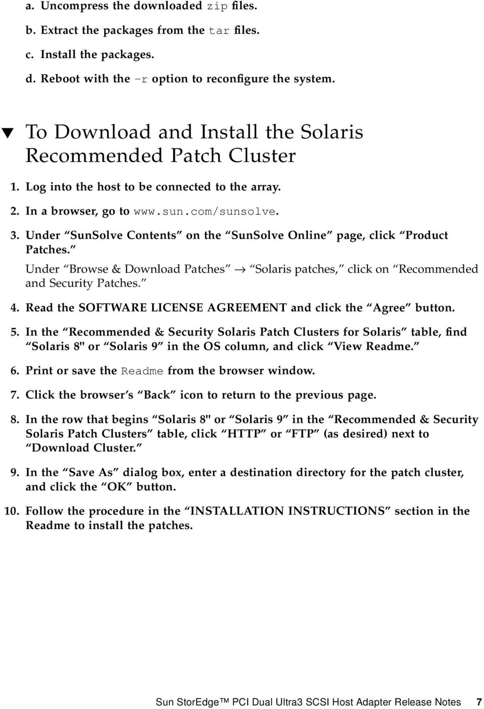 Under SunSolve Contents on the SunSolve Online page, click Product Patches. Under Browse & Download Patches Solaris patches, click on Recommended and Security Patches. 4.